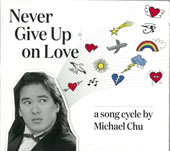 """Never give up on love"", a song cycle by Michael Chu"